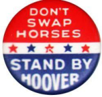 Election of 1932 Herbert Hoover Don't Swap Horses Buttons