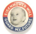 Election of 1952 &1956 Dwight Eisenhower Eisenhower Will Guard My Future Buttons
