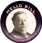 Election of 1908 William Howard Taft Bill/Hello Bill Buttons