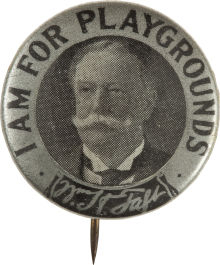 Election of 1912 William Howard Taft I Am For Playgrounds Buttons