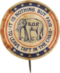 Election of 1912 William Howard Taft It is Nothing But Fair Buttons