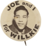 Election of 1940 Wendell L. Willkie Joe Louis Wants Willkie Buttons