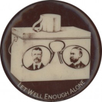 Election of 1904 Theodore Roosevelt Let Well Enough Alone Buttons