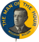Election of 1912 Woodrow Wilson Man of the Hour Buttons