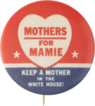 Election of 1952 & 1956 Dwight Eisenhower Mothers for Mamie Buttons
