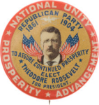 Election of 1904 Theodore Roosevelt National Unity, Prosperity, Advancement Buttons