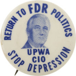 Election of 1932, Election of 1936, Election of 1940, Election of 1944 Franklin D. Roosevelt Pro - Labor Buttons