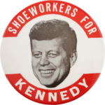 Election of 1960 John F. Kennedy Shoeworkers for Kennedy Buttons