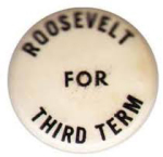 Election of 1940 Franklin D. Roosevelt Third Term Buttons