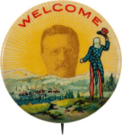 1910 Theodore Roosevelt Welcome Buttons